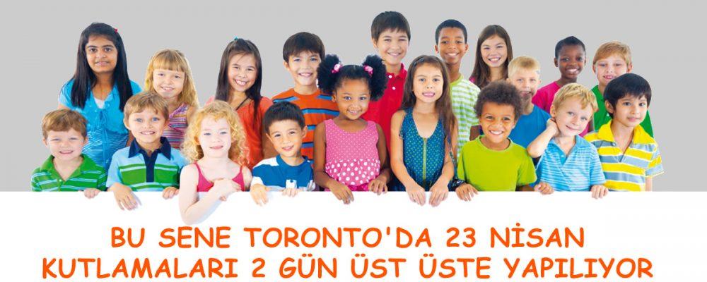 Bu Sene 23 Nisan Toronto'da 2 Gün Üst Üste Kutlanacak