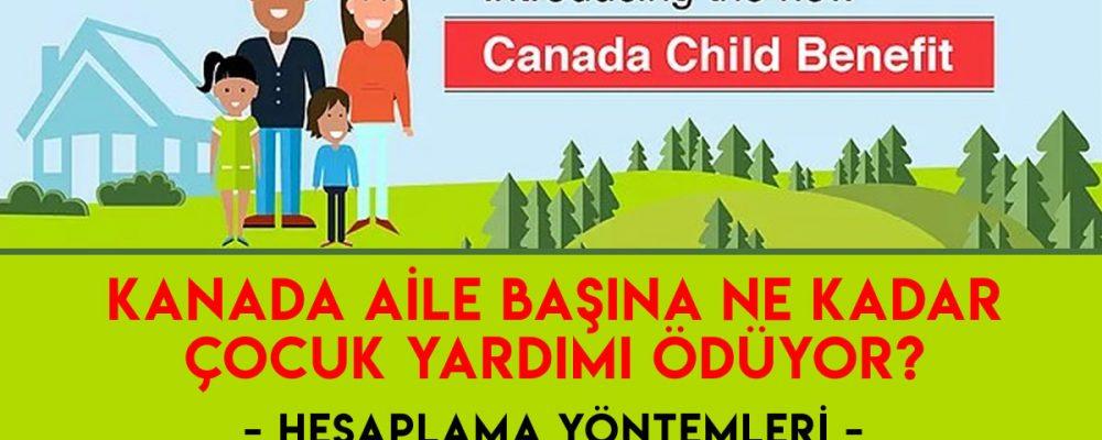 Kanada aile başına ne kadar çocuk yardımı ödüyor? Hesaplama Detayları!
