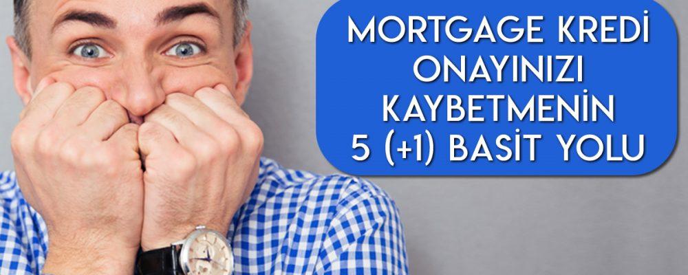 Mortgage Kredi Onayınızı Kaybetmenin 5 (+1) Basit Yolu