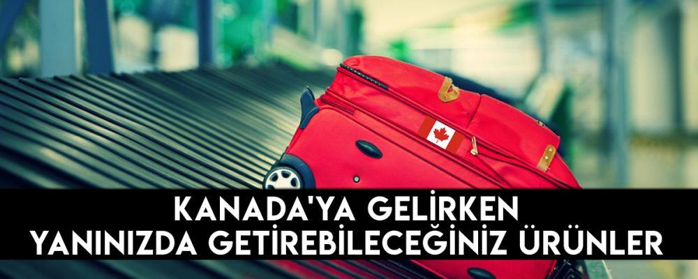 Kanada'ya Gelirken Yanınızda Getirebileceğiniz Ürünler