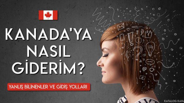 Kanada'ya Nasıl Gidilir? Yanlış Bilinenler ve Gidiş Yolları!